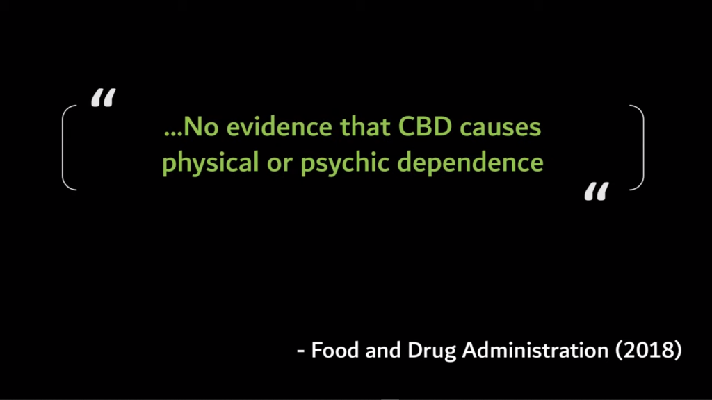 No evidence that CBD causes physical or psychic dependence. - FDA (2018)